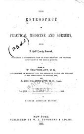 The Retrospect of Practical Medicine and Surgery: Being a Half-yearly Journal Containing a Retrospective View of Every Discovery and Practical Improvement in the Medical Sciences ..., Volumes 57-58