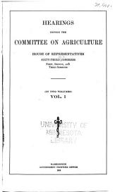 Hearings Before the Committee on Agriculture: Volume 1