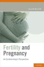 Fertility and Pregnancy: An Epidemiologic Perspective
