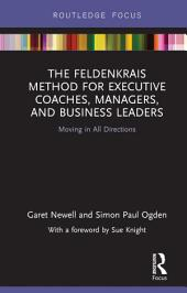 The Feldenkrais Method for Executive Coaches, Managers, and Business Leaders: Moving in All Directions