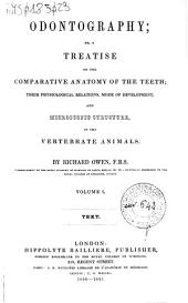 Odontography Or, a Treatise on the Comparative Anatomy of the Teeth: 1: Text