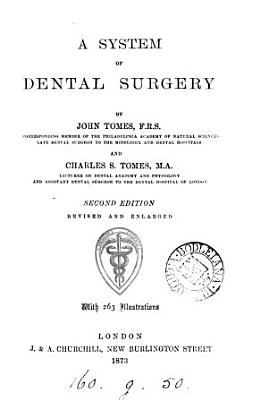 A system of dental surgery  By J  and C S  Tomes PDF