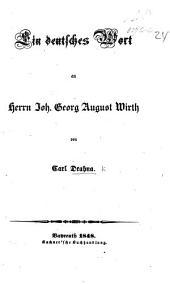 """Ein deutsches Wort an Herrn Joh. G. A. Wirth. [A reply to J. G. A. Wirth's """"Ein Wort and die deutsche Nation.""""]"""