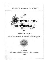A Selection from the Works of Lord Byron. Edited and prefaced by Algernon Chas. Swinburne