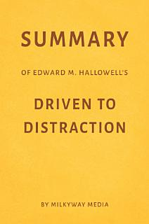 Summary of Edward M  Hallowell   s Driven to Distraction by Milkyway Media Book