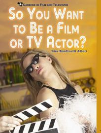 So You Want To Be A Film Or TV Actor
