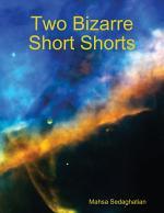 Two Bizarre Short Shorts