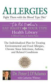 Allergies: Fight Them with the Blood Type Diet: The Individualized Plan for Treating Environmental and Food Allergies, Chronic Sinus Infections, Asthma and Related Conditions