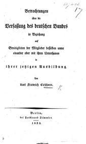 Betrachtungen über die Verfassung des deutschen Bundes in Beziehung auf Streitigkeiten der Mitglieder desselben unter einander oder mit ihren Unterthanen in ihrer jetzigen Ausbildung