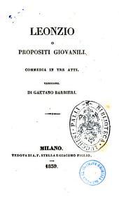 Teatro del signor Bayard: Leonzio o Propositi giovanili commedia in tre atti, Volume 2