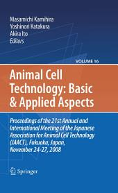Basic and Applied Aspects: Proceedings of the 21st Annual and International Meeting of the Japanese Association for Animal Cell Technology (JAACT), Fukuoka, Japan, November 24-27, 2008