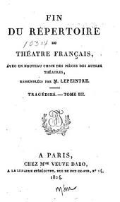 Fin du Répertoire du Théâtre Français: avec un nouveau choix des pièces des autres théâtres, Volume3