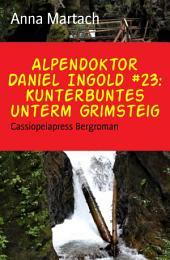 Alpendoktor Daniel Ingold #23: Kunterbuntes unterm Grimsteig: Cassiopeiapress Bergroman
