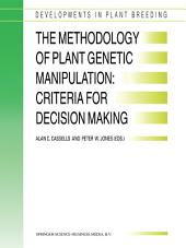 The Methodology of Plant Genetic Manipulation: Criteria for Decision Making: Proceedings of the Eucarpia Plant Genetic Manipulation Section Meeting held at Cork, Ireland from September 11 to September 14, 1994