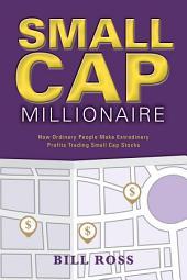 Small Cap Millionaire: How ordinary people make extrodinary profits trading small cap stocks