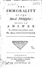 The Immorality of the Moral Philosopher: Being an Answer to a Book Lately Published, Intitled The Moral Philosopher