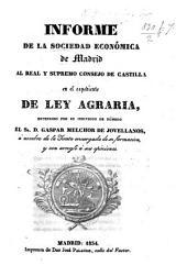 Informe ... al real y supremo Consejo de Castilla en el espediente de Ley Agraria estendido por ... G. Melchor de Jovellanos
