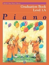 Alfred's Basic Piano Library, Graduation Book 1A: Learn How to Play Piano with this Esteemed Method