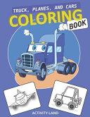 Truck, Planes, and Cars COLORING BOOK