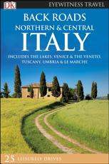 DK Eyewitness Back Roads Northern and Central Italy PDF