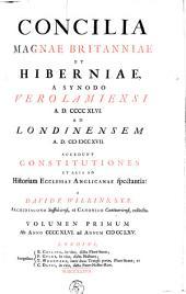Concilia Magnae Britanniae et Hiberniae: a synodo verolamiensi A.D. CCCC XLVI. ad londinensem A.D. M DCCXVII, Volume 1