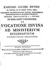 Caspari Iacobi Hvthii ... In Diss. Goettingensem De Vocatione Divina Ad Ministerivm Ecclesiasticvm Animadversio Theologica