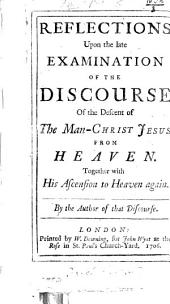 Reflections upon the late examination of the Discourse of the descent of the Man-Christ Jesus, etc
