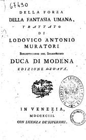 Della forza della fantasia umana, trattato di Lodovico Antonio Muratori ..