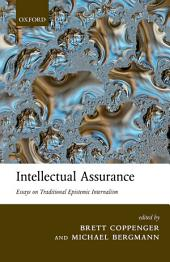 Intellectual Assurance: Essays on Traditional Epistemic Internalism