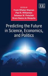 Predicting the Future in Science, Economics, and Politics