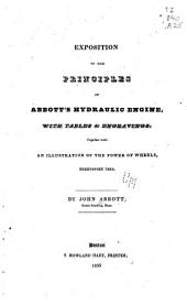 Exposition of the Principles of Abbott's Hydraulic Engine: With Tables & Engravings, Together with an Illustration of the Power of Wheels Heretofore Used