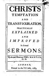 Christs Temptation and Transfiguration: Practically Explained and Improved in Several Sermons