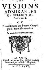 Les Visions admirables du Pelerin de Parnasse: ou, divertissement des bonnes compagnies et des esprits curieux. Par un des beaux esprits de ce temps