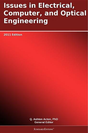 Issues in Electrical  Computer  and Optical Engineering  2011 Edition PDF