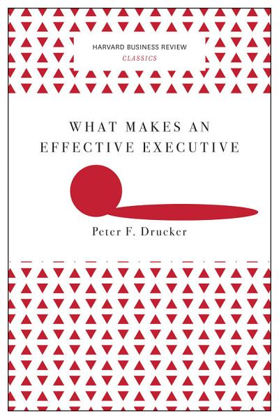 What Makes an Effective Executive (Harvard Business Review Classics) Pdf Book