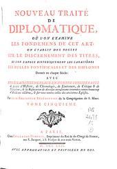 Nouveau traité de diplomatique : où l'on examine les fondemens de cet art, on établit des règles sur le discernement des titres, et l'on expose historiquement les caractères des bulles pontificales et des diplomes donnés en chaque siècle .... 5 (1762)