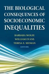 The Biological Consequences of Socioeconomic Inequalities
