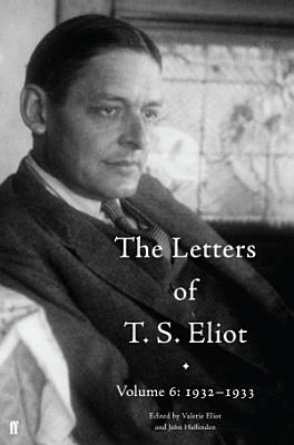 The Letters of T  S  Eliot Volume 6  1932   1933 PDF