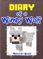 Diary of a Wimpy Wolf: (An Unofficial Minecraft Book)