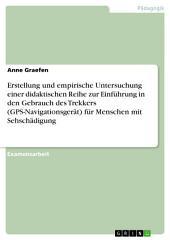 Erstellung und empirische Untersuchung einer didaktischen Reihe zur Einführung in den Gebrauch des Trekkers (GPS-Navigationsgerät) für Menschen mit Sehschädigung