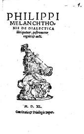 Philippi Melanchthonis De dialectica: libri quatuor : postremo recogniti et aucti