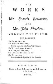 The Works of Francis Beaumont, and Mr. John Fletcher: Collated with All the Former Editions, and Corrected. With Notes Critical and Explanatory, Volume 5