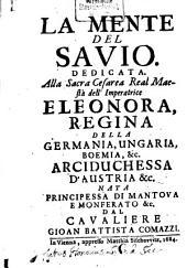 La mente del Savio: Dedicata alla Sacra Cesarea Real Maestà dellÍmperatrice Eleonora, Regina della Germania, Ungaria, Boemia ...