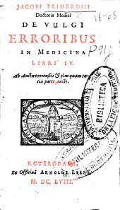 Jacobi Primerosii ... De vulgi erroribus in medicina libri IV.