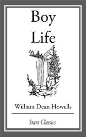 Boy Life: Stories and Readings Selected From The Works of William Dean Howells