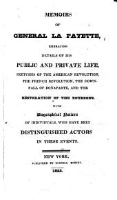 Memoirs of General Lafayette: Embracing Details of His Public and Private Life ...