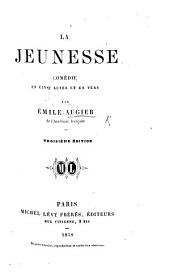 La Jeunesse. Comédie en cinq actes et en vers ... Troisième édition