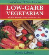 Low-Carb Vegetarian: Meatless Alternatives for Popular Low-Carb Diets