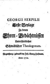 Georgii Serpilii Erste Beylage Zu denen Ehren-Gedächtnüssen Unterschiedlicher Schwäbischer Theologorum