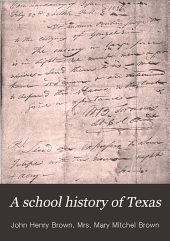A School History of Texas: From Its Discovery in 1685 to 1893. For the Use of Schools, Academies, Convents, Seminaries, and All Institutions of Learning